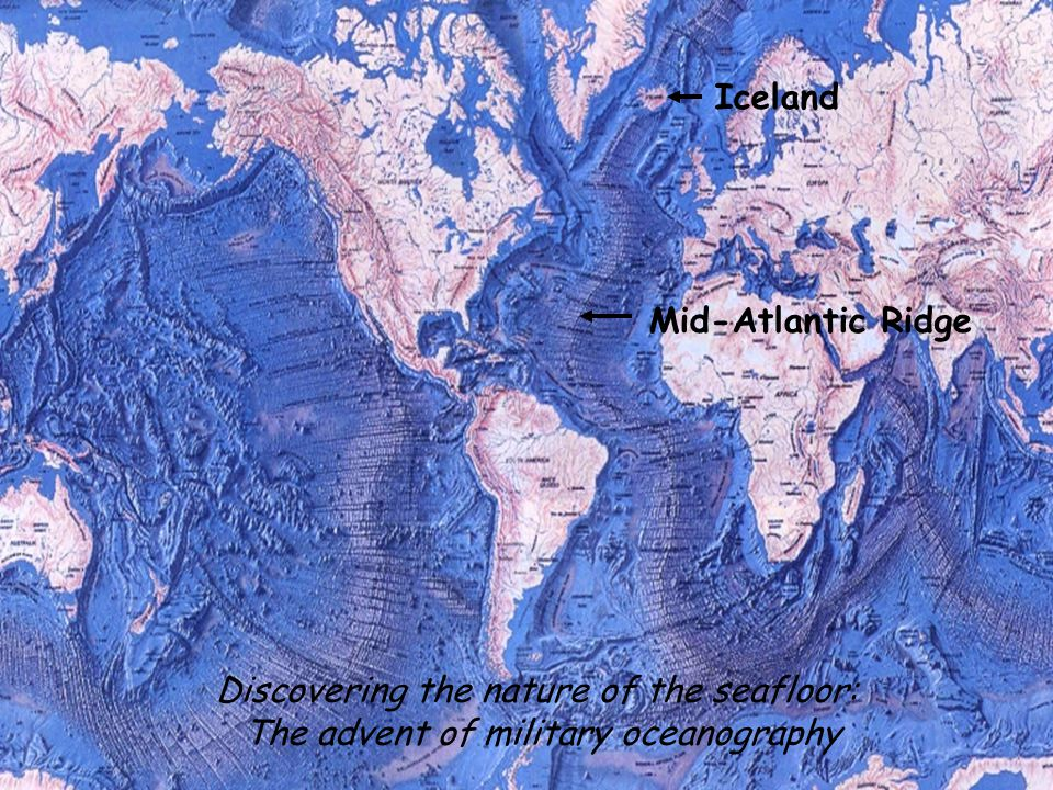 Discovering the nature of the seafloor: The advent of military oceanography Iceland Mid-Atlantic Ridge