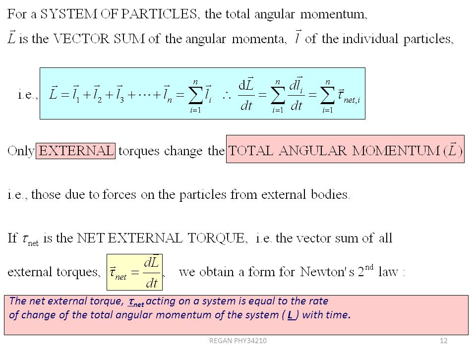 REGAN PHY3421012 The net external torque,  net acting on a system is equal to the rate of change of the total angular momentum of the system ( L ) wi