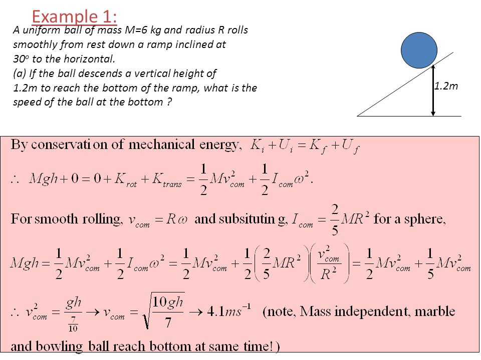 REGAN PHY342107 Example 1: A uniform ball of mass M=6 kg and radius R rolls smoothly from rest down a ramp inclined at 30 o to the horizontal. (a) If