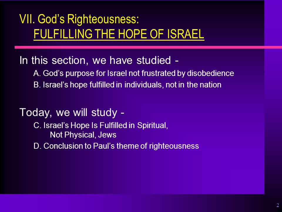 2 VII.God's Righteousness: FULFILLING THE HOPE OF ISRAEL In this section, we have studied - A.