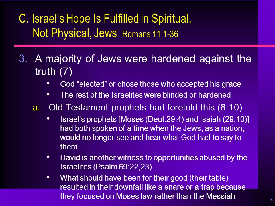 """5 C. Israel's Hope Is Fulfilled in Spiritual, Not Physical, Jews Romans 11:1-36 3.A majority of Jews were hardened against the truth (7) God """"elected"""""""