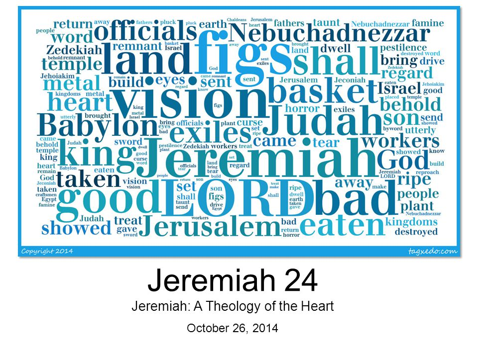 Jeremiah 24 Jeremiah: A Theology of the Heart October 26, 2014