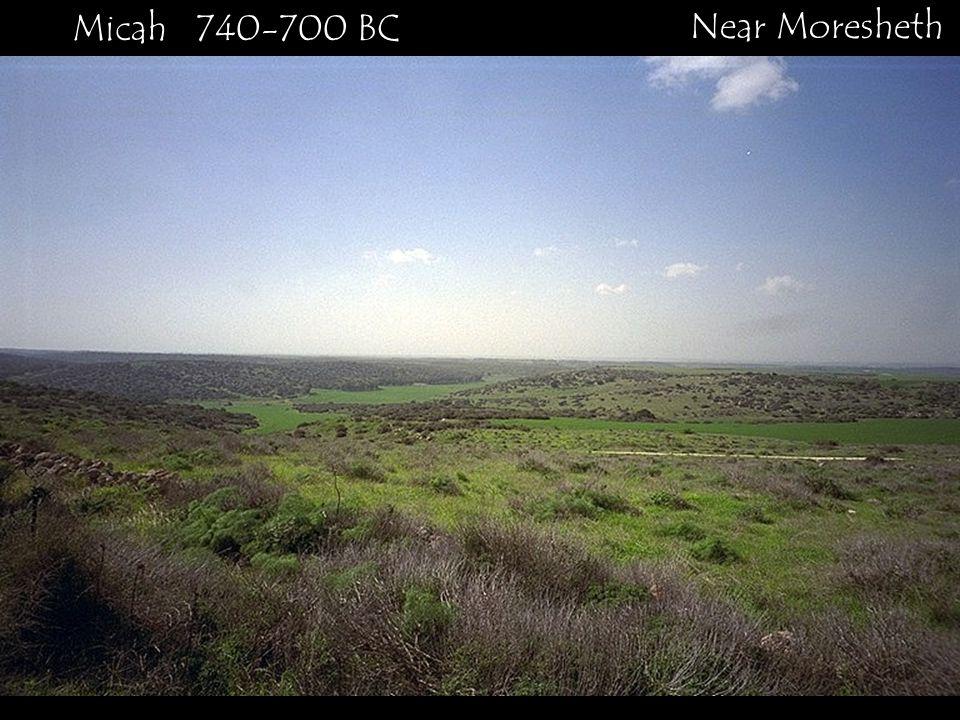 Near Moresheth Micah 740-700 BC