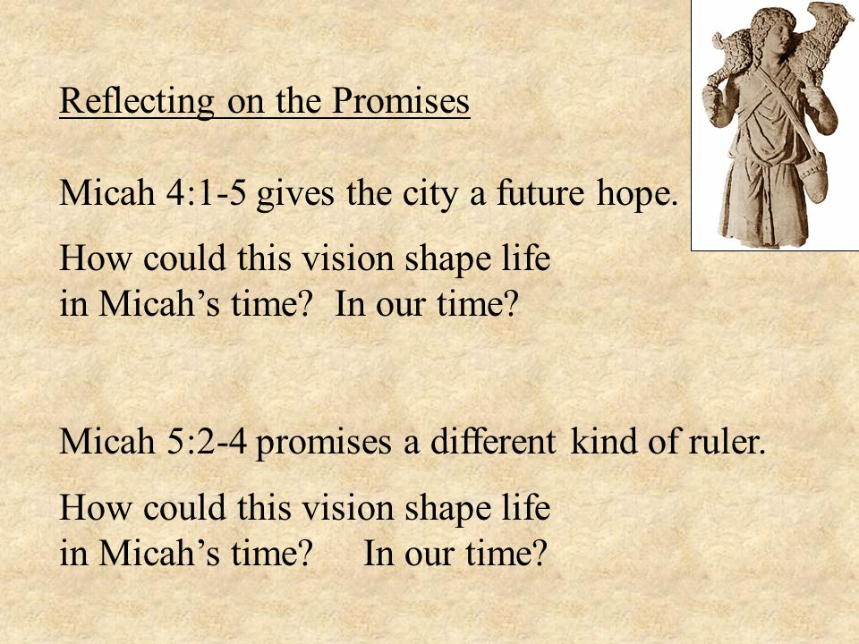 Reflecting on the Promises Micah 4:1-5 gives the city a future hope.