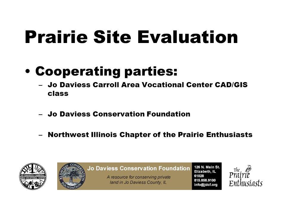 Prairie Site Evaluation Cooperating parties: –Jo Daviess Carroll Area Vocational Center CAD/GIS class –Jo Daviess Conservation Foundation –Northwest I