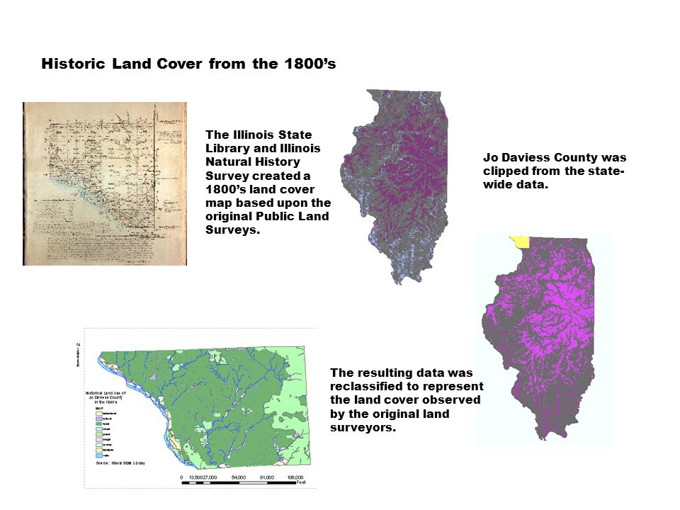 Historic Land Cover from the 1800's The Illinois State Library and Illinois Natural History Survey created a 1800's land cover map based upon the original Public Land Surveys.