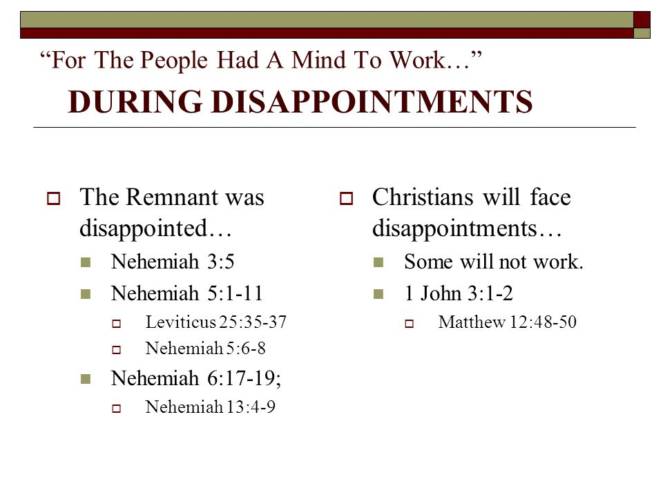 """For The People Had A Mind To Work…""  The Remnant was disappointed… Nehemiah 3:5 Nehemiah 5:1-11  Leviticus 25:35-37  Nehemiah 5:6-8 Nehemiah 6:17-"
