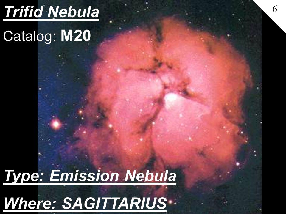 Trifid Nebula 6 Catalog: M20 Where: SAGITTARIUS Type: Emission Nebula
