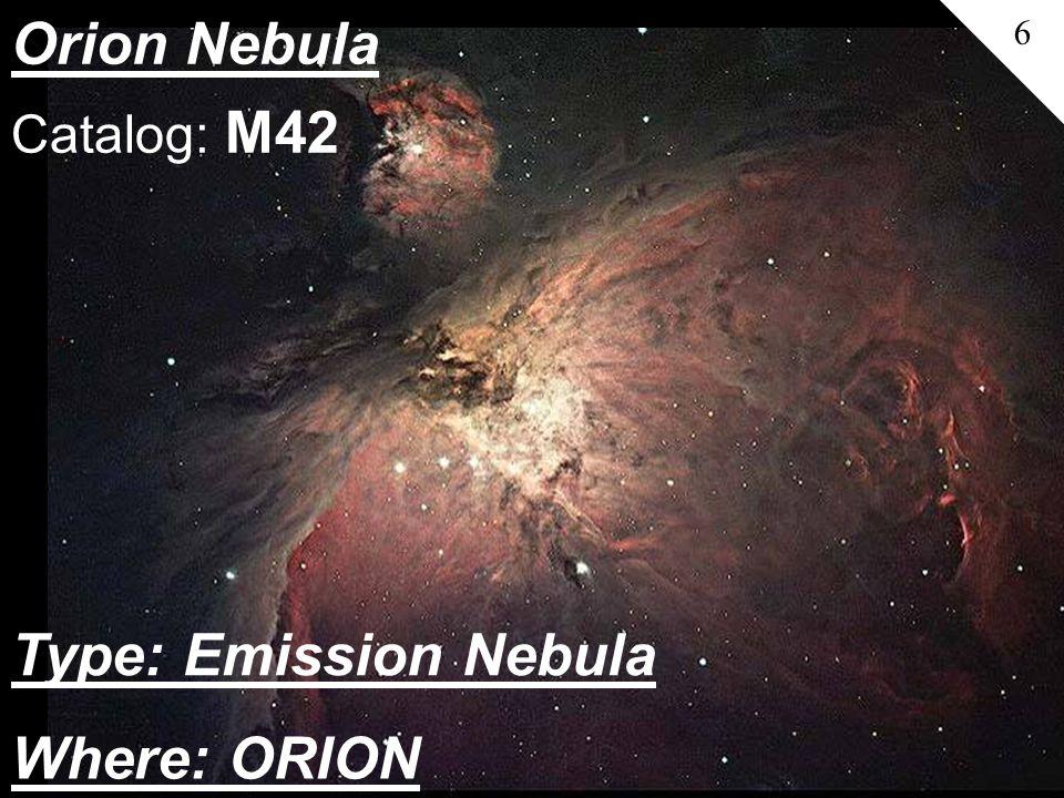 Orion Nebula 6 Catalog: M42 Where: ORION Type: Emission Nebula