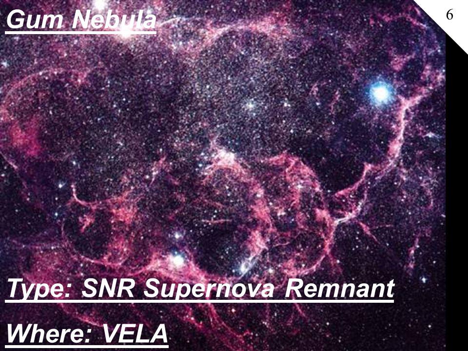 Gum Nebula 6 Where: VELA Type: SNR Supernova Remnant