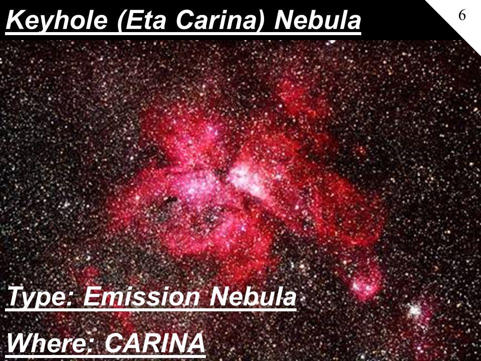 Keyhole (Eta Carina) Nebula 6 Where: CARINA Type: Emission Nebula