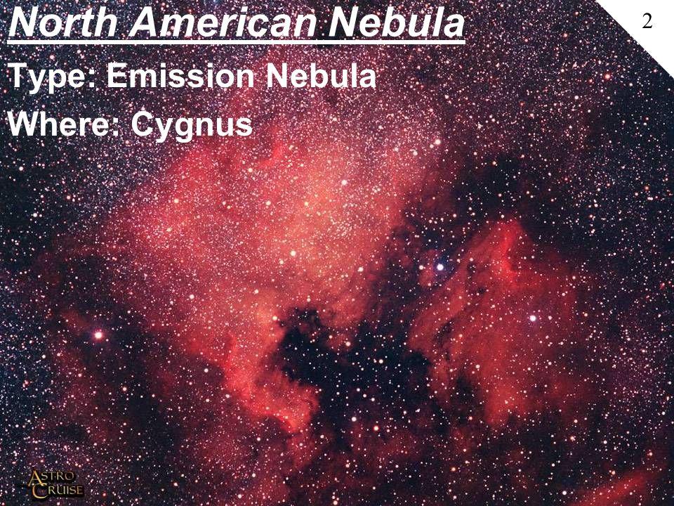 North American Nebula Type: Emission Nebula Where: Cygnus 2
