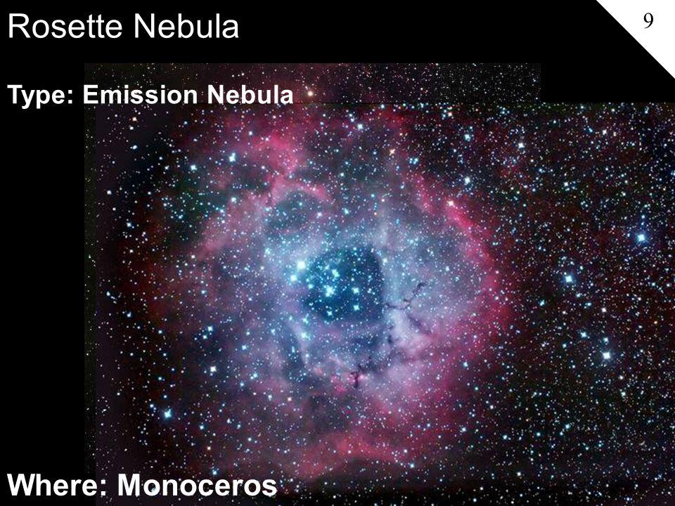 Rosette Nebula 9 Type: Emission Nebula Where: Monoceros