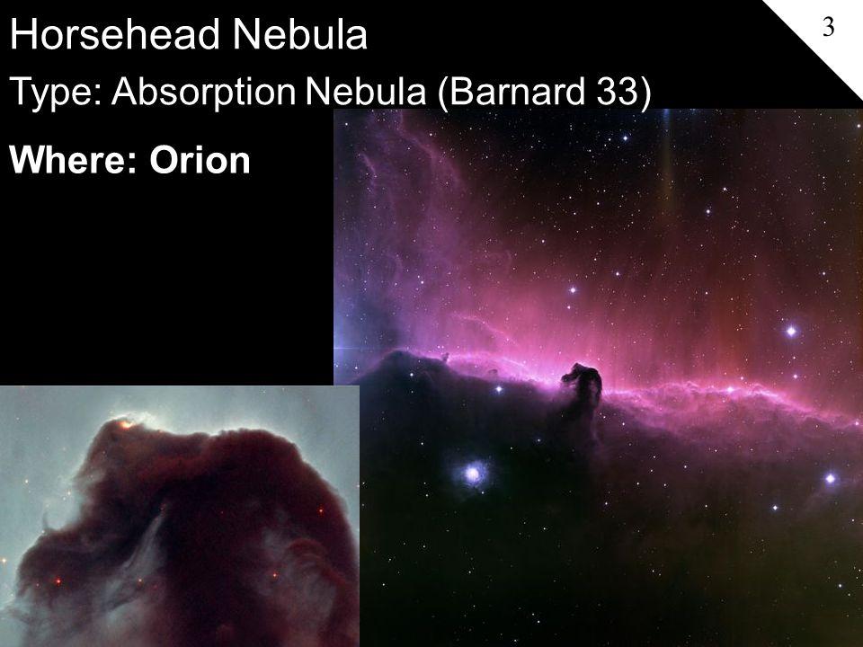 Horsehead Nebula Where: Orion Type: Absorption Nebula (Barnard 33) 3