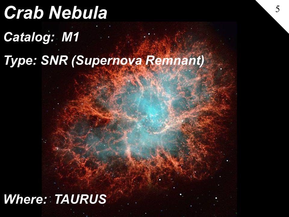 Crab Nebula 5 Type: SNR (Supernova Remnant) Where: TAURUS Catalog: M1