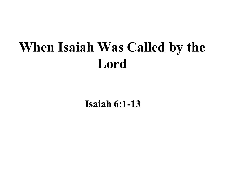 Isaiah's Vision of the Lord Isaiah 6:1-4 He saw the Lord in his majestic glory –The Lord's robe filled the entire room –Though he saw God in his glory, the sight must have been indescribable, or the prophet could not reveal what he saw –John tells us he saw the glory of the Lord Jesus (12:41) –This vision is similar to the experience of Paul, which he could not fully reveal (2 Corinthians 12:1-4)