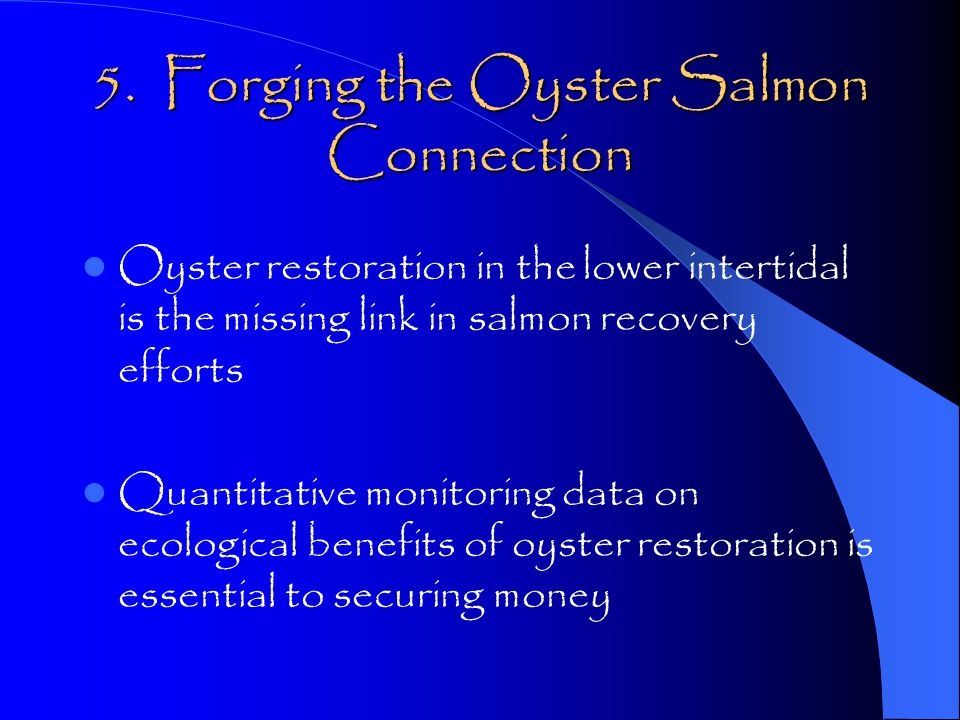 5. Forging the Oyster Salmon Connection Oyster restoration in the lower intertidal is the missing link in salmon recovery efforts Quantitative monitor