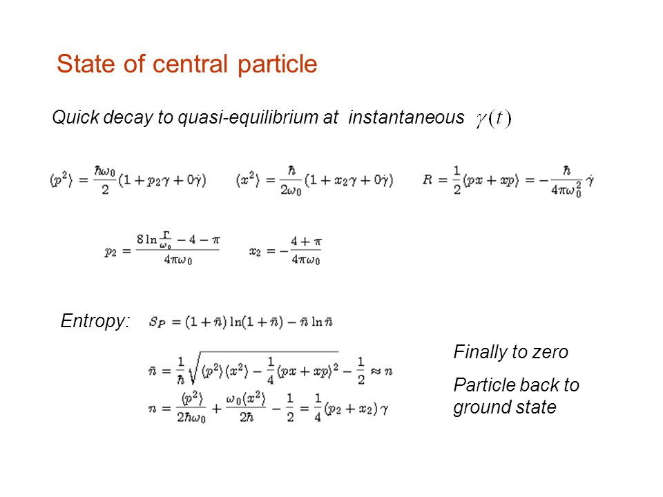 State of central particle Quick decay to quasi-equilibrium at instantaneous Entropy: Finally to zero Particle back to ground state