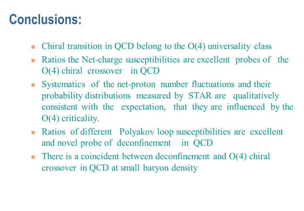 Conclusions: Chiral transition in QCD belong to the O(4) universality class Ratios the Net-charge susceptibilities are excellent probes of the O(4) ch