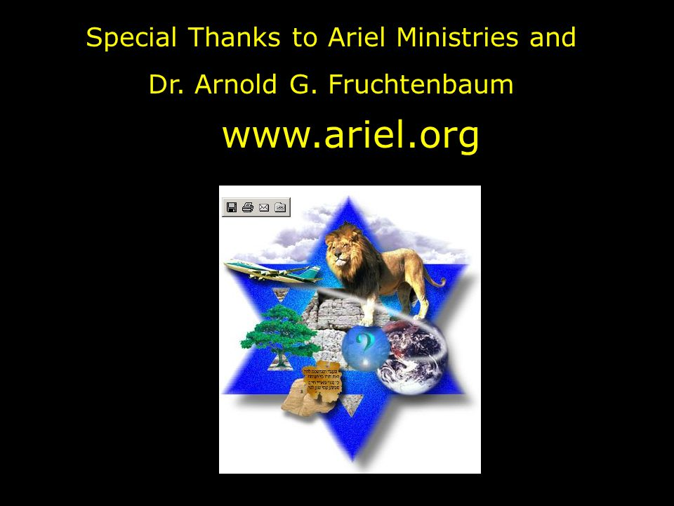 www.ariel.org Special Thanks to Ariel Ministries and Dr. Arnold G. Fruchtenbaum