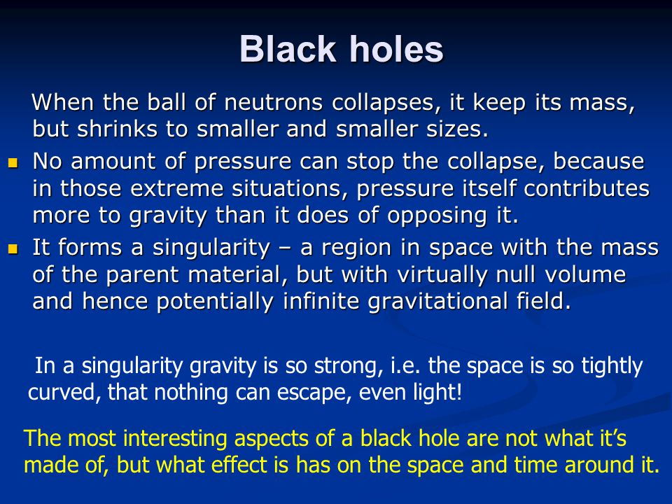 Black holes Black holes When the ball of neutrons collapses, it keep its mass, but shrinks to smaller and smaller sizes. When the ball of neutrons col