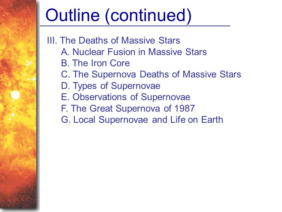 III. The Deaths of Massive Stars A. Nuclear Fusion in Massive Stars B. The Iron Core C. The Supernova Deaths of Massive Stars D. Types of Supernovae E