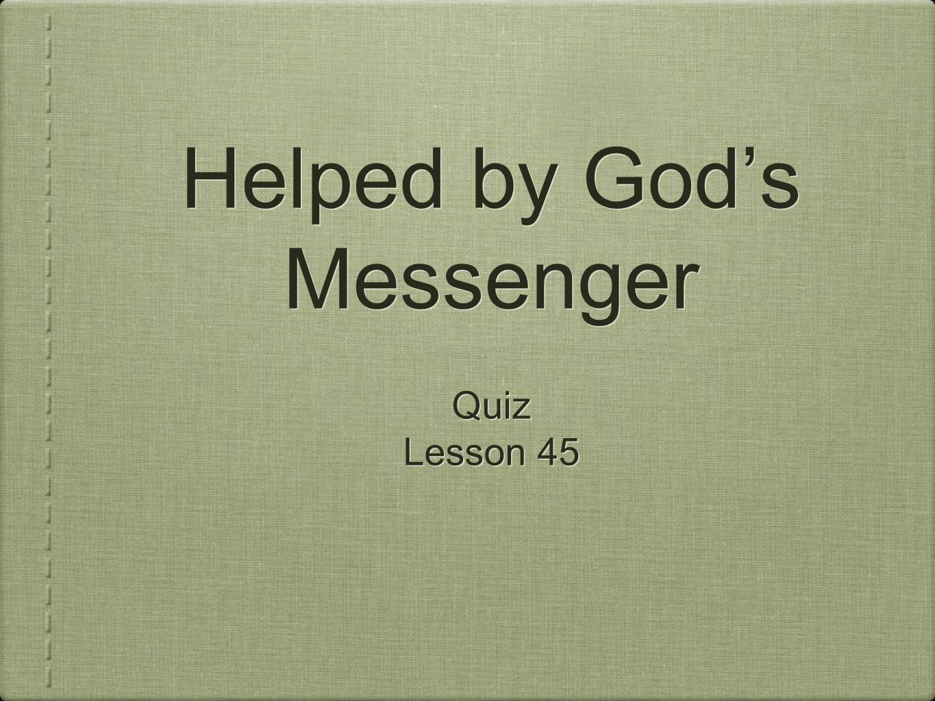 Helped by God's Messenger Quiz Lesson 45 Quiz Lesson 45