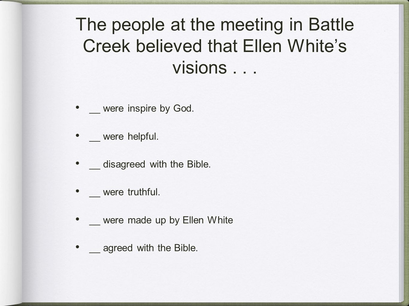 The people at the meeting in Battle Creek believed that Ellen White's visions...