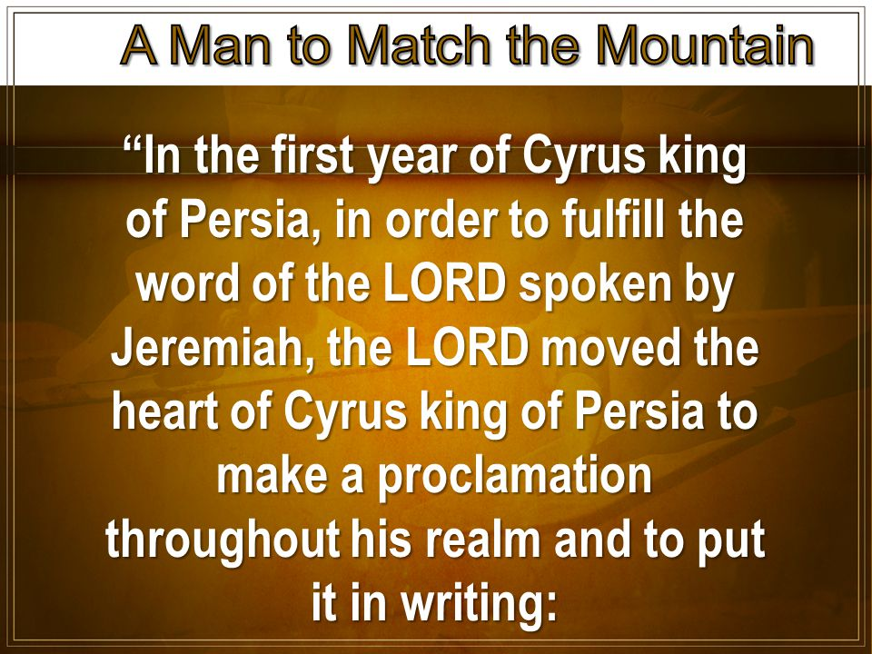 In the first year of Cyrus king of Persia, in order to fulfill the word of the LORD spoken by Jeremiah, the LORD moved the heart of Cyrus king of Persia to make a proclamation throughout his realm and to put it in writing: