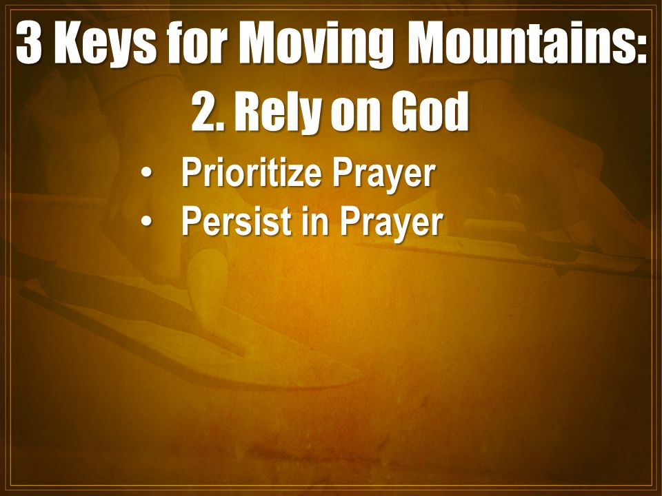 3 Keys for Moving Mountains: 2.