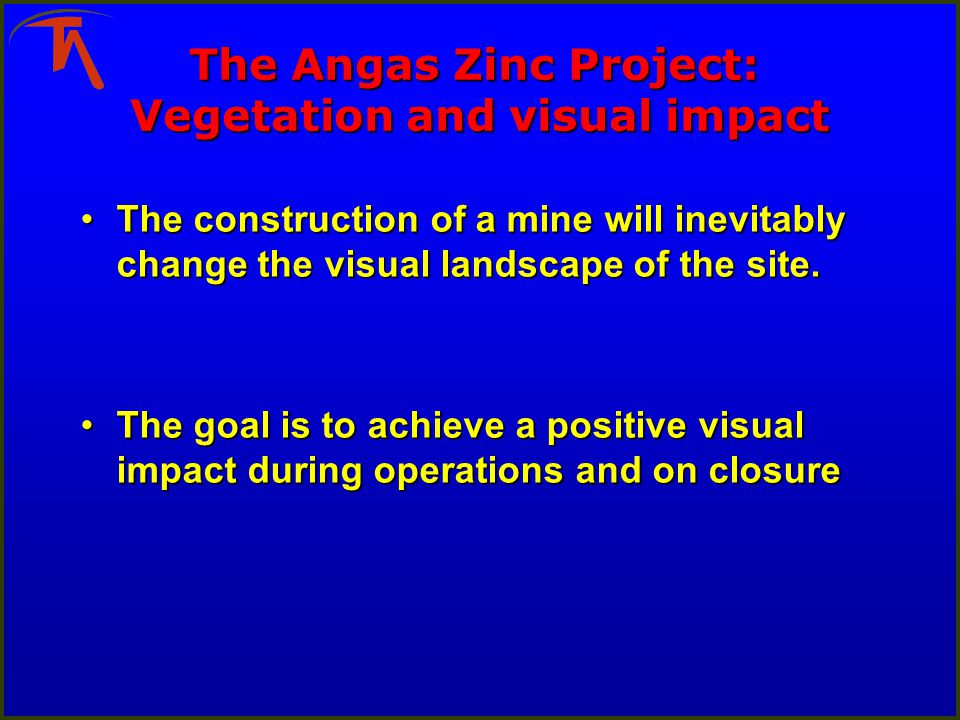 The Angas Zinc Project: Vegetation and visual impact The construction of a mine will inevitably change the visual landscape of the site.The constructi