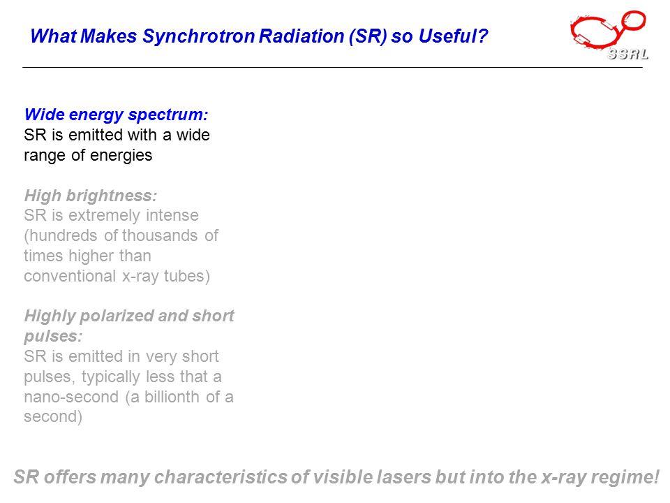 What Makes Synchrotron Radiation (SR) so Useful.