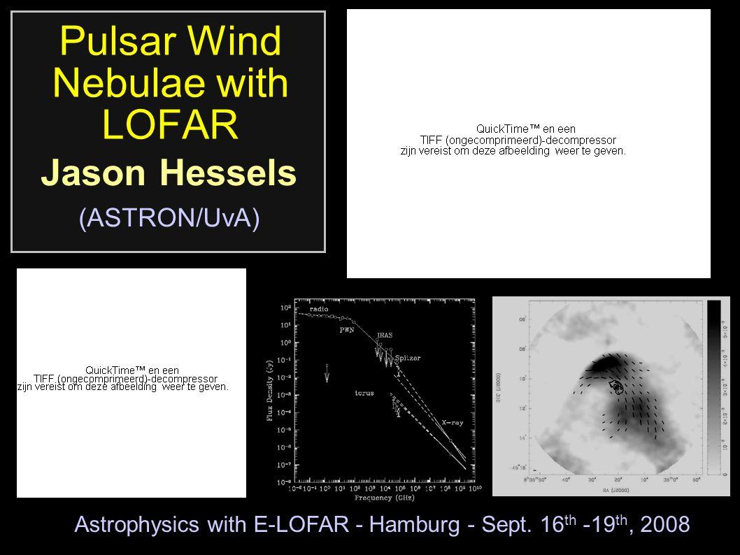 Pulsar Wind Nebulae with LOFAR Jason Hessels (ASTRON/UvA) Astrophysics with E-LOFAR - Hamburg - Sept.
