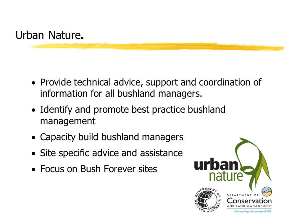 Urban Nature.  Provide technical advice, support and coordination of information for all bushland managers.  Identify and promote best practice bush