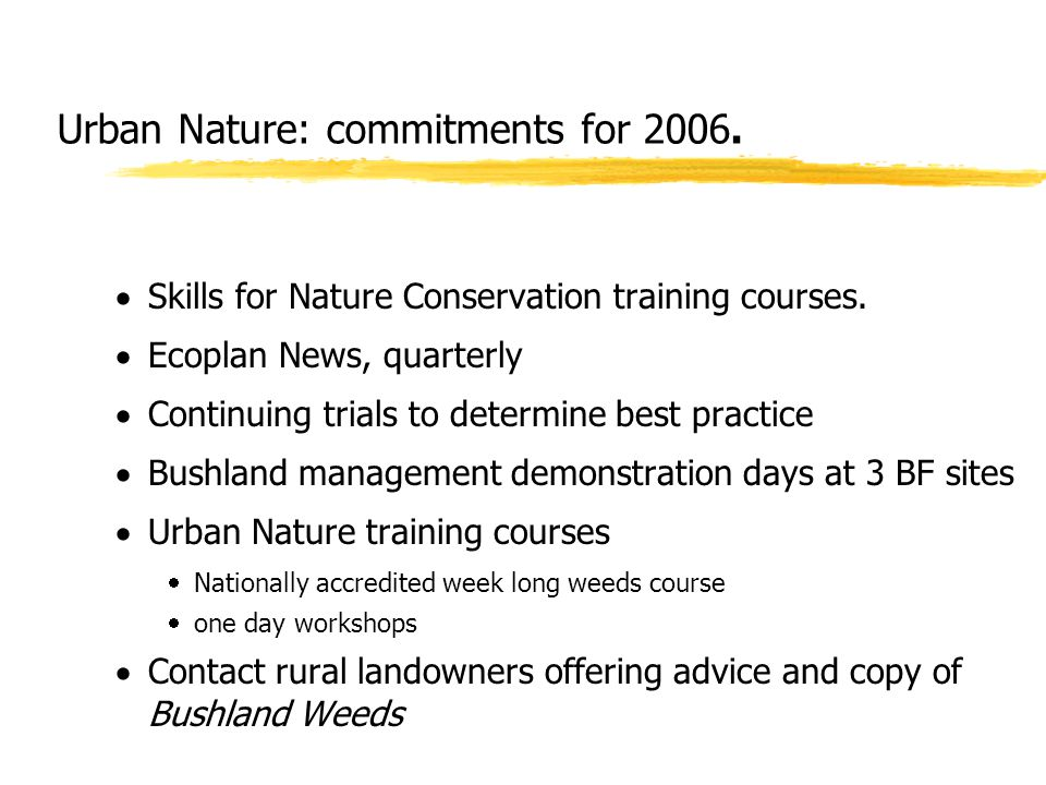 Urban Nature: commitments for 2006.  Skills for Nature Conservation training courses.  Ecoplan News, quarterly  Continuing trials to determine best