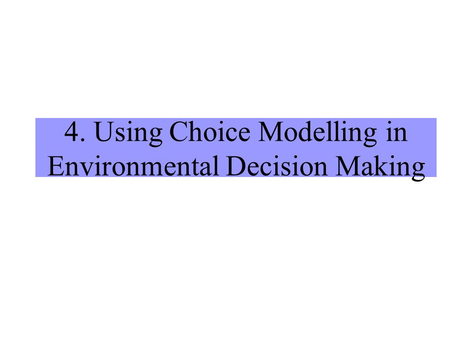 4. Using Choice Modelling in Environmental Decision Making