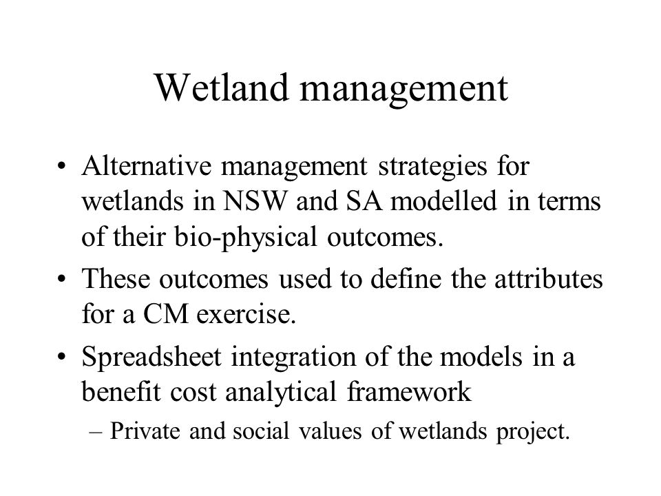 Wetland management Alternative management strategies for wetlands in NSW and SA modelled in terms of their bio-physical outcomes. These outcomes used
