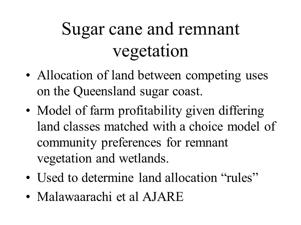Sugar cane and remnant vegetation Allocation of land between competing uses on the Queensland sugar coast. Model of farm profitability given differing