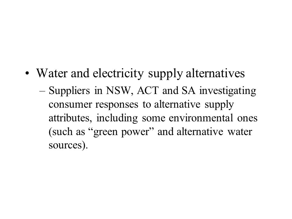 Water and electricity supply alternatives –Suppliers in NSW, ACT and SA investigating consumer responses to alternative supply attributes, including s