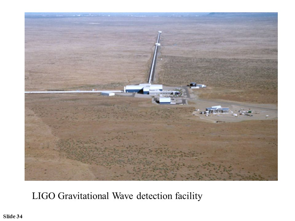Slide 34 LIGO Gravitational Wave detection facility