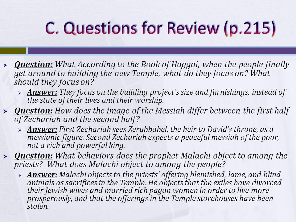  Question: What According to the Book of Haggai, when the people finally get around to building the new Temple, what do they focus on.
