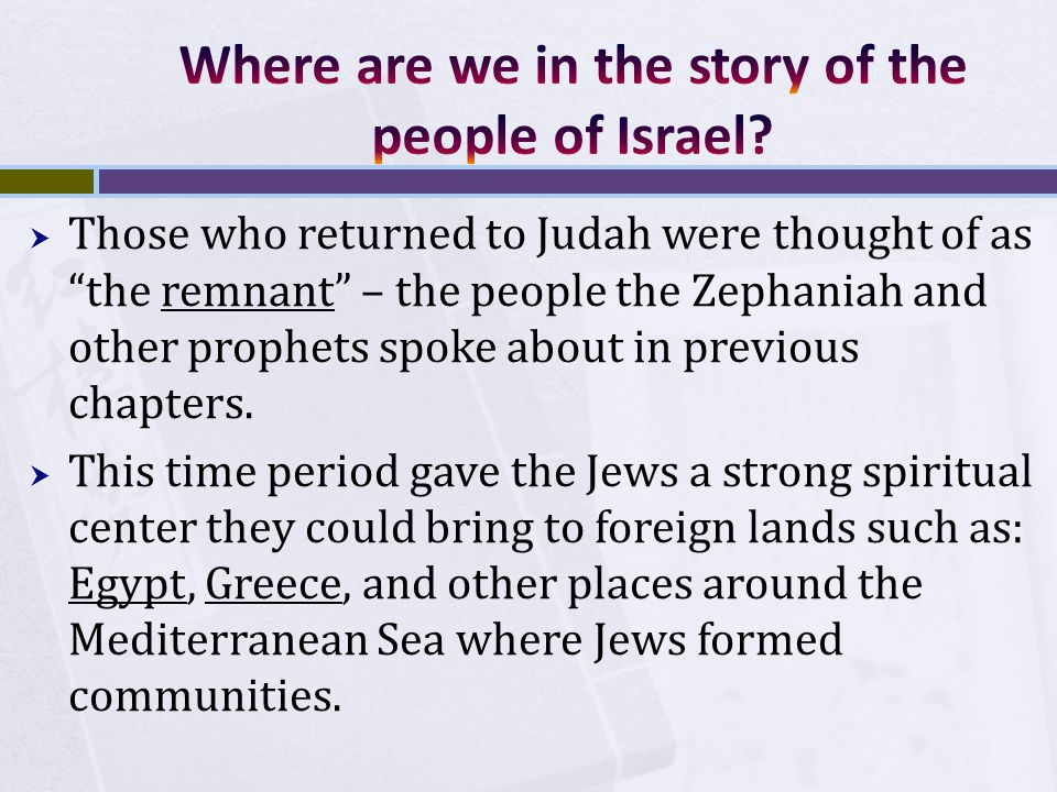  Those who returned to Judah were thought of as the remnant – the people the Zephaniah and other prophets spoke about in previous chapters.