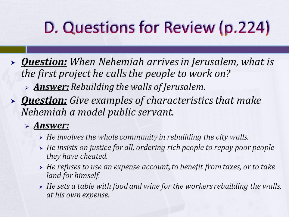  Question: When Nehemiah arrives in Jerusalem, what is the first project he calls the people to work on.