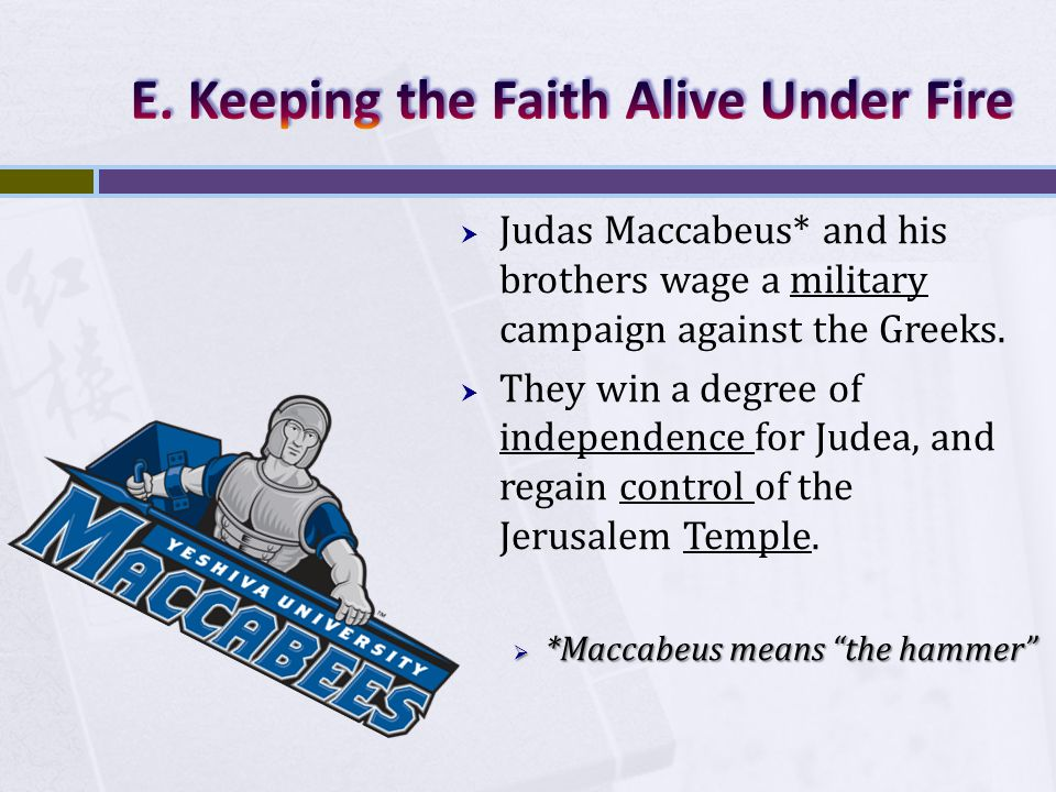  Judas Maccabeus* and his brothers wage a military campaign against the Greeks.
