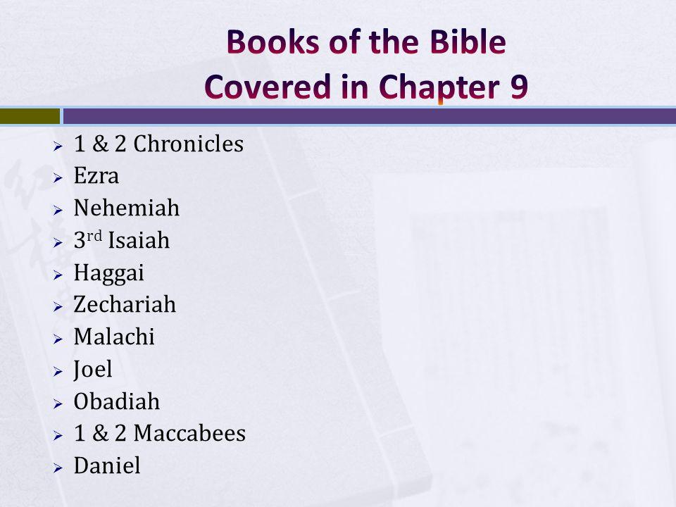  1 & 2 Chronicles  Ezra  Nehemiah  3 rd Isaiah  Haggai  Zechariah  Malachi  Joel  Obadiah  1 & 2 Maccabees  Daniel