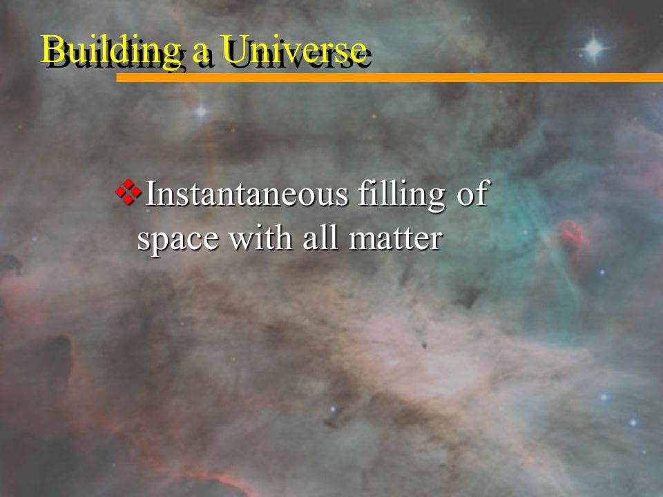 Building a Universe  Instantaneous filling of space with all matter