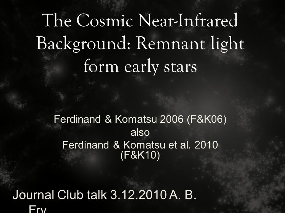 The Cosmic Near-Infrared Background: Remnant light form early stars Journal Club talk 3.12.2010 A.