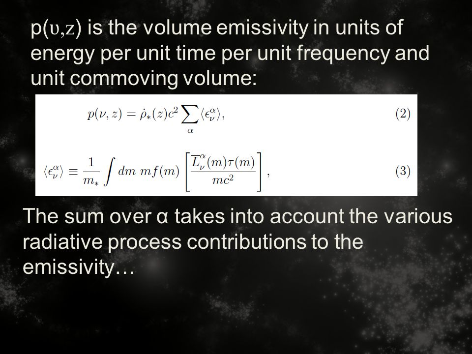 p( ʋ,z ) is the volume emissivity in units of energy per unit time per unit frequency and unit commoving volume: The sum over α takes into account the various radiative process contributions to the emissivity…