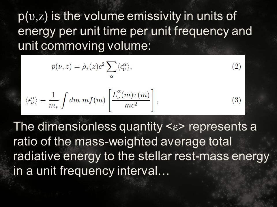 p( ʋ,z ) is the volume emissivity in units of energy per unit time per unit frequency and unit commoving volume: The dimensionless quantity represents a ratio of the mass-weighted average total radiative energy to the stellar rest-mass energy in a unit frequency interval…