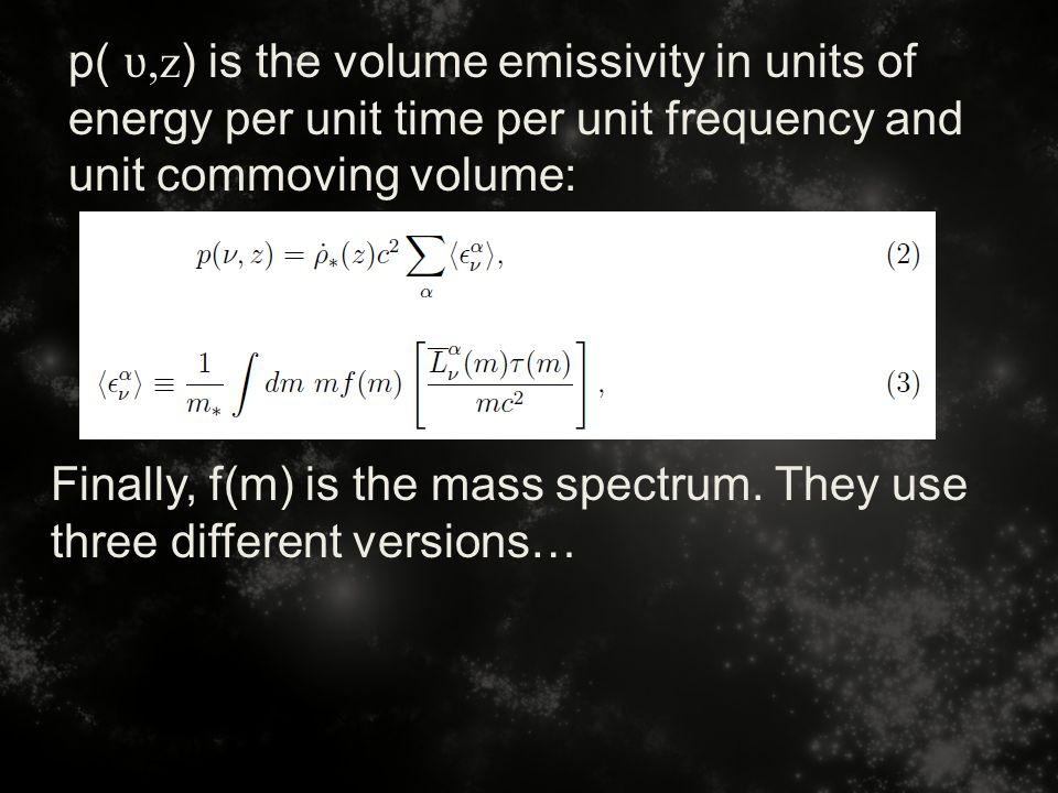 p( ʋ,z ) is the volume emissivity in units of energy per unit time per unit frequency and unit commoving volume: Finally, f(m) is the mass spectrum.